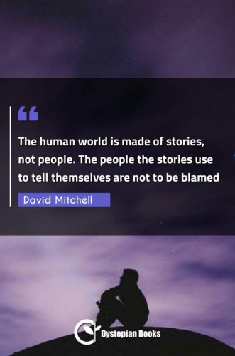 The human world is made of stories, not people. The people the stories use to tell themselves are not to be blamed