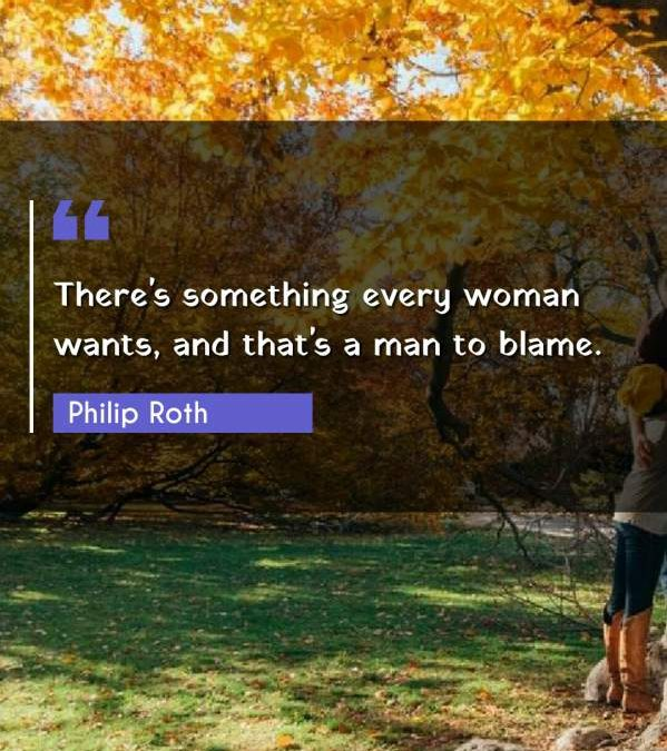 There's something every woman wants, and that's a man to blame.