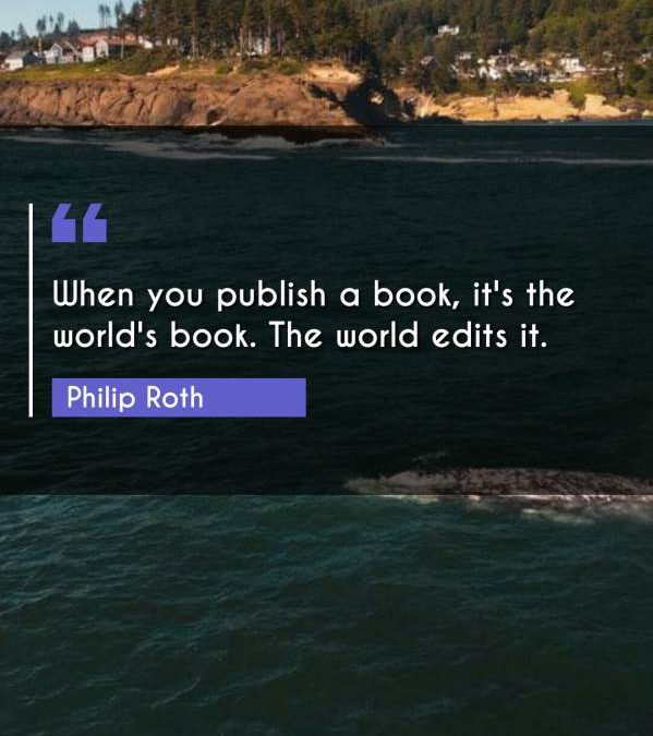 When you publish a book, it's the world's book. The world edits it.