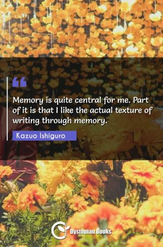 Memory is quite central for me. Part of it is that I like the actual texture of writing through memory.