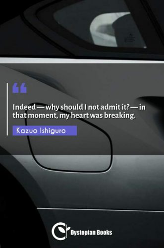 Indeed - why should I not admit it? - in that moment, my heart was breaking.