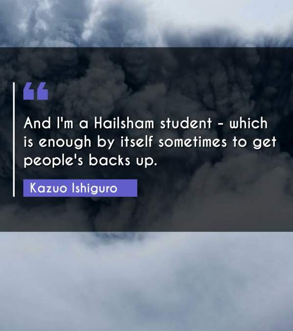 And I'm a Hailsham student - which is enough by itself sometimes to get people's backs up.