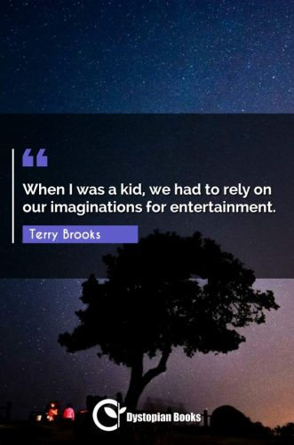 When I was a kid, we had to rely on our imaginations for entertainment.