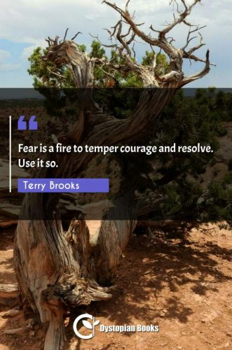 Fear is a fire to temper courage and resolve. Use it so.
