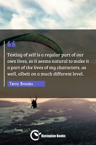 Testing of self is a regular part of our own lives, so it seems natural to make it a part of the lives of my characters, as well, albeit on a much different level.
