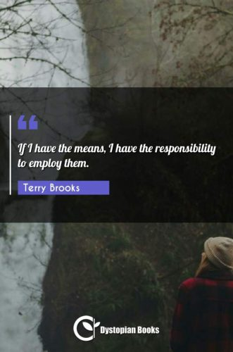 If I have the means, I have the responsibility to employ them.