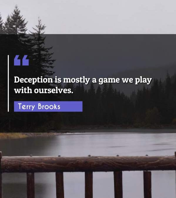 Deception is mostly a game we play with ourselves.