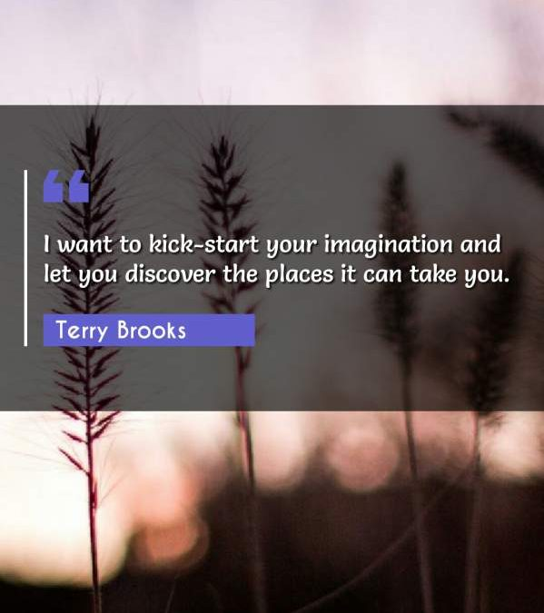 I want to kick-start your imagination and let you discover the places it can take you.