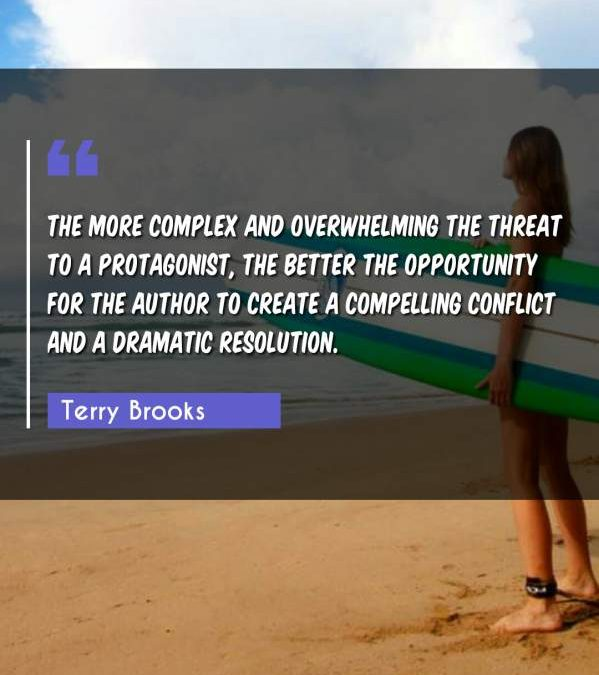 The more complex and overwhelming the threat to a protagonist, the better the opportunity for the author to create a compelling conflict and a dramatic resolution.