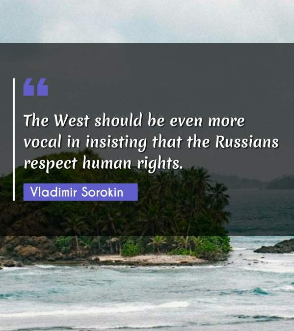 The West should be even more vocal in insisting that the Russians respect human rights.