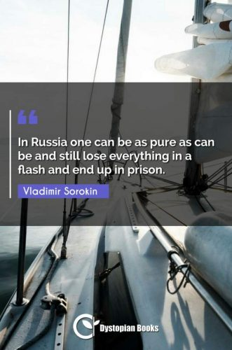 In Russia one can be as pure as can be and still lose everything in a flash and end up in prison.