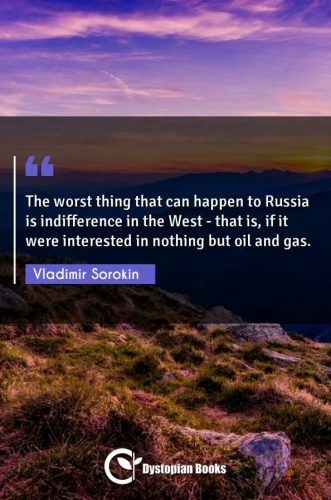 The worst thing that can happen to Russia is indifference in the West - that is, if it were interested in nothing but oil and gas.