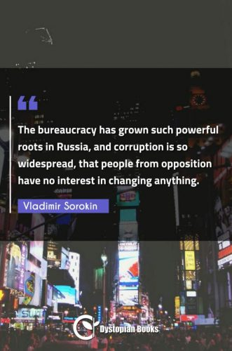 The bureaucracy has grown such powerful roots in Russia, and corruption is so widespread, that people from opposition have no interest in changing anything.