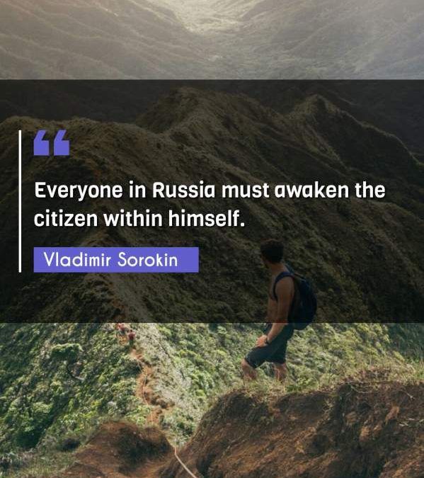 Everyone in Russia must awaken the citizen within himself.
