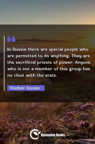 In Russia there are special people who are permitted to do anything. They are the sacrificial priests of power. Anyone who is not a member of this group has no clout with the state.