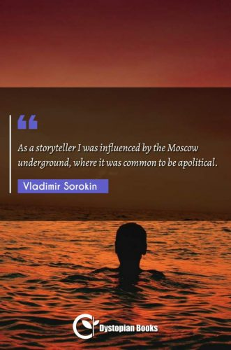 As a storyteller I was influenced by the Moscow underground, where it was common to be apolitical.