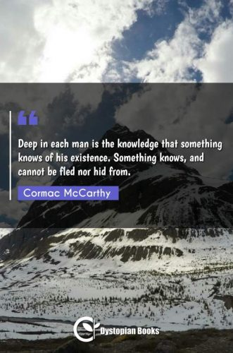 Deep in each man is the knowledge that something knows of his existence. Something knows, and cannot be fled nor hid from.