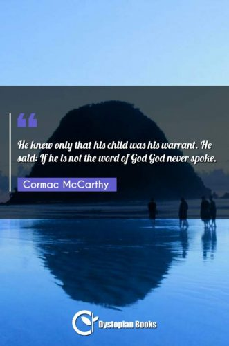 He knew only that his child was his warrant. He said: If he is not the word of God God never spoke.