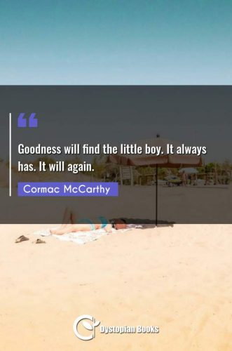Goodness will find the little boy. It always has. It will again.