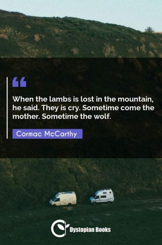 When the lambs is lost in the mountain, he said. They is cry. Sometime come the mother. Sometime the wolf.