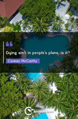 Dying ain't in people's plans, is it?