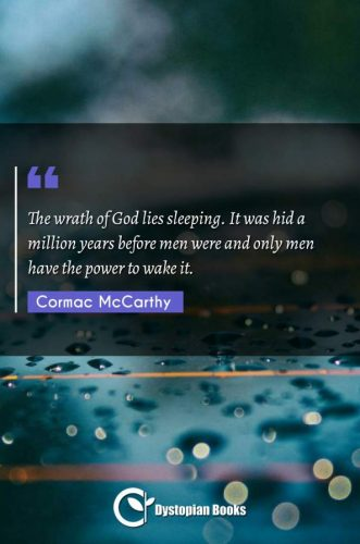 The wrath of God lies sleeping. It was hid a million years before men were and only men have the power to wake it.