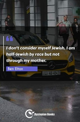 I don't consider myself Jewish. I am half-Jewish by race but not through my mother.