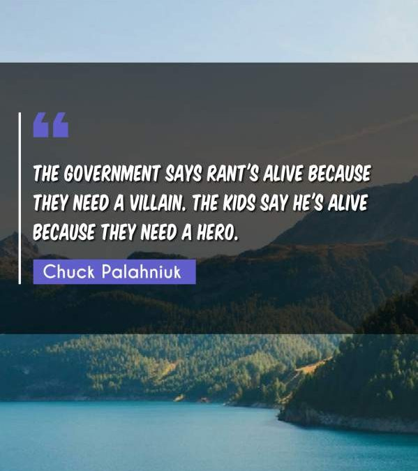 The government says Rant's alive because they need a villain. The kids say he's alive because they need a hero.