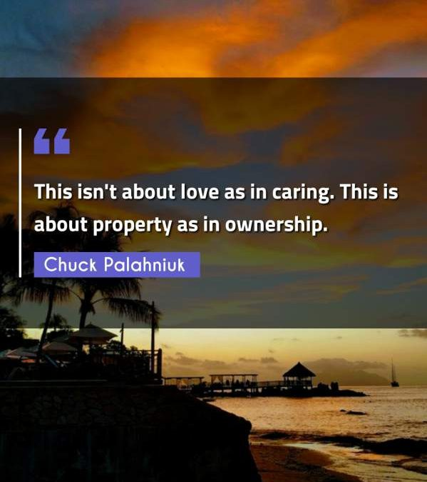 This isn't about love as in caring. This is about property as in ownership.