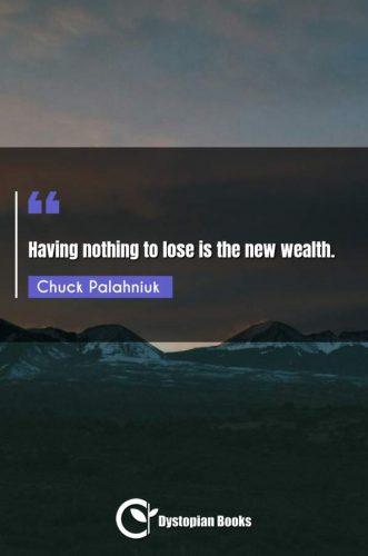 Having nothing to lose is the new wealth.