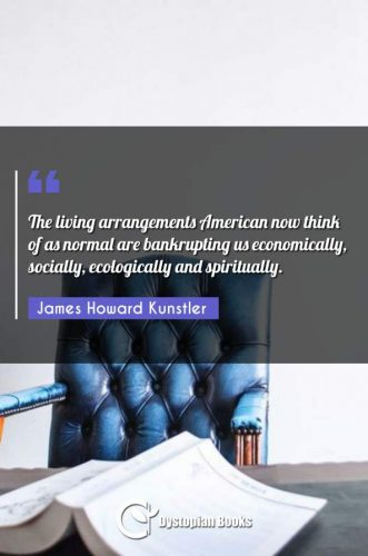 The living arrangements American now think of as normal are bankrupting us economically, socially, ecologically and spiritually.