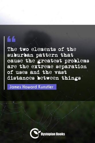 The two elements of the suburban pattern that cause the greatest problems are the extreme separation of uses and the vast distances between things