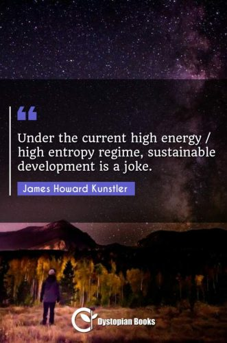 Under the current high energy / high entropy regime, sustainable development is a joke.