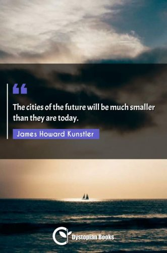 The cities of the future will be much smaller than they are today.