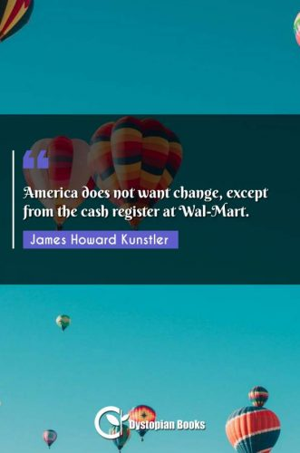 America does not want change, except from the cash register at Wal-Mart.