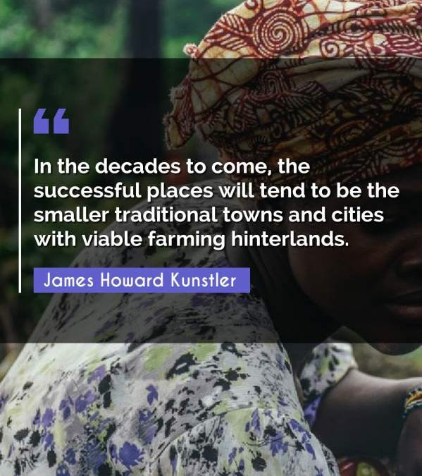 In the decades to come, the successful places will tend to be the smaller traditional towns and cities with viable farming hinterlands.
