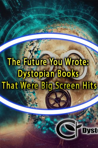The Future You Wrote: Dystopian Books That Were Big Screen Hits