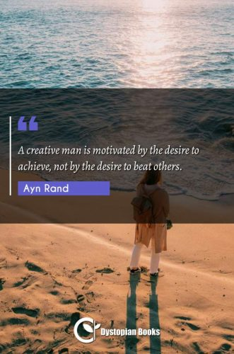 A creative man is motivated by the desire to achieve, not by the desire to beat others.