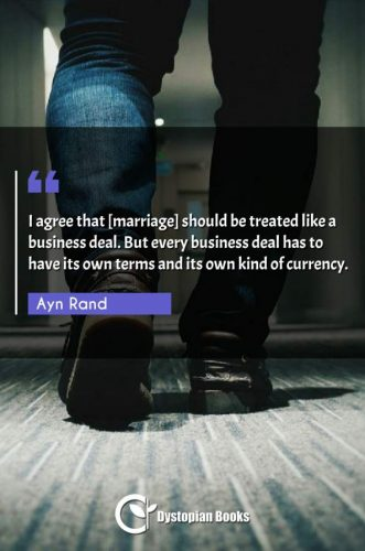 I agree that [marriage] should be treated like a business deal. But every business deal has to have its own terms and its own kind of currency.