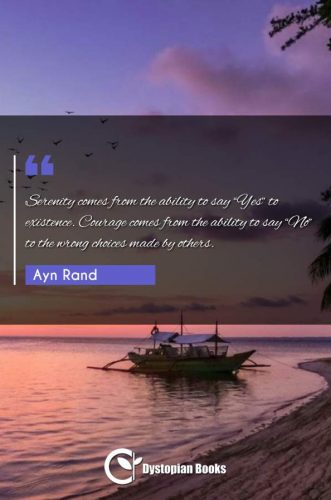 """Serenity comes from the ability to say """"Yes"""" to existence. Courage comes from the ability to say """"No"""" to the wrong choices made by others."""