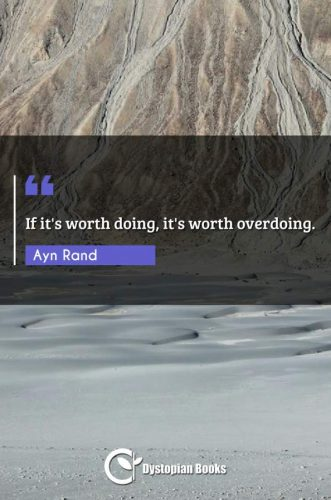 If it's worth doing, it's worth overdoing.