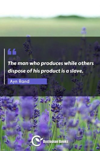 The man who produces while others dispose of his product is a slave.