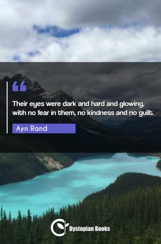 Their eyes were dark and hard and glowing, with no fear in them, no kindness and no guilt.