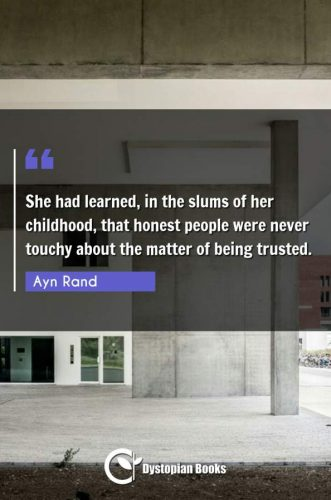 She had learned, in the slums of her childhood, that honest people were never touchy about the matter of being trusted.