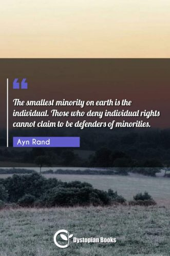 The smallest minority on earth is the individual. Those who deny individual rights cannot claim to be defenders of minorities.