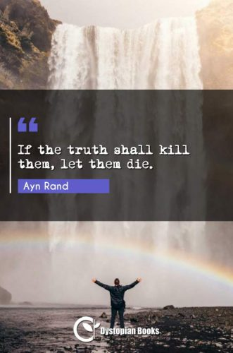 If the truth shall kill them, let them die.