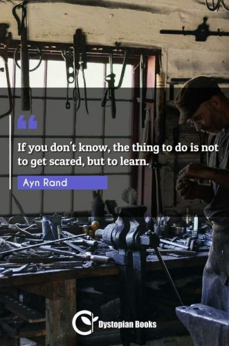 If you don't know, the thing to do is not to get scared, but to learn.