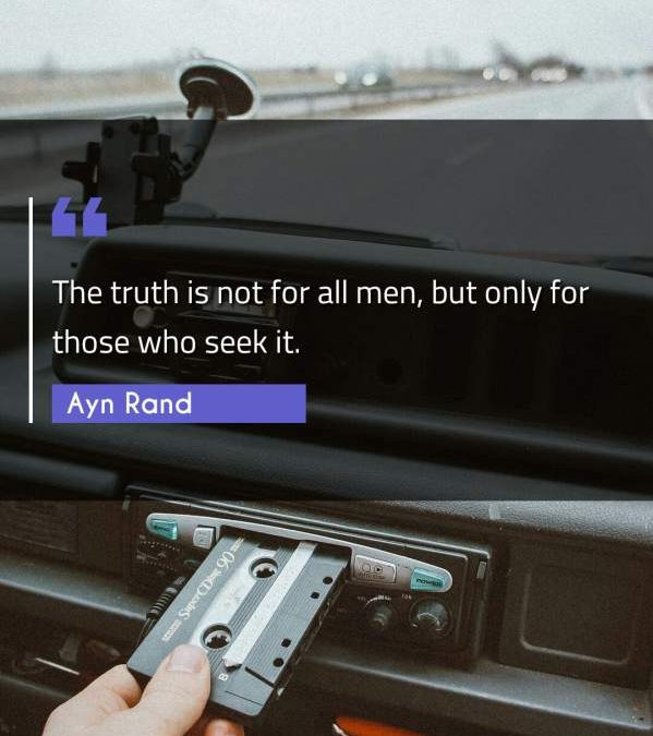 The truth is not for all men, but only for those who seek it.