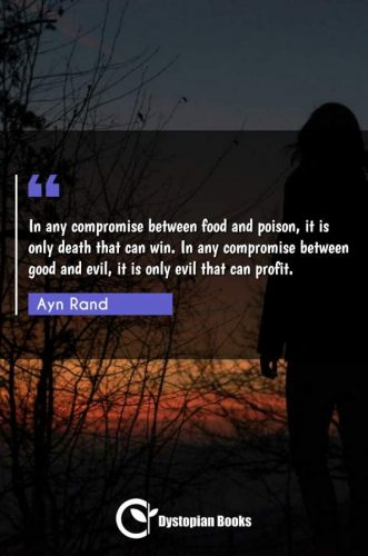 In any compromise between food and poison, it is only death that can win. In any compromise between good and evil, it is only evil that can profit.