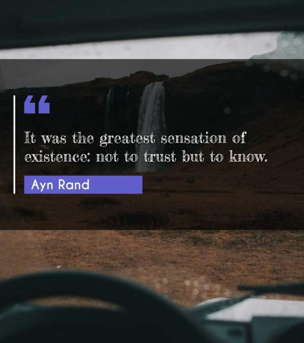 It was the greatest sensation of existence: not to trust but to know.